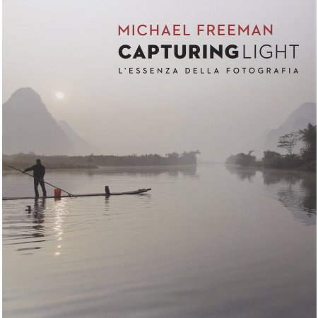 Capturing light. L'essenza della fotografia di Michael Freeman