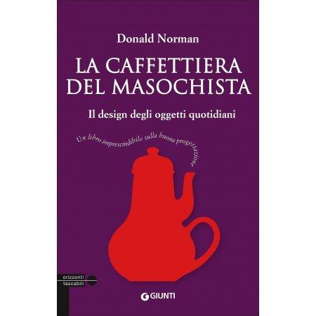 La caffettiera del masochista. Il design degli oggetti quotidiani di Donald A. Norman