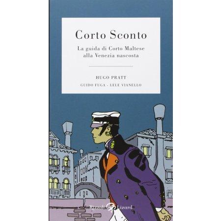 Corto Sconto. La guida di Corto Maltese alla Venezia nascosta di Hugo Pratt