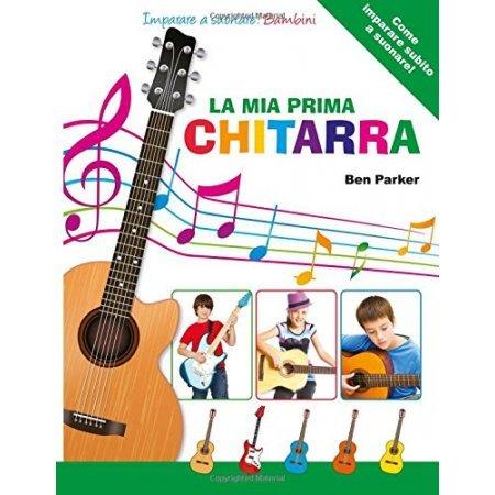 La mia Prima Chitarra - Imparare a suonare: Bambini di Ben Parker